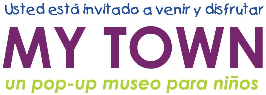 Usted está invitado a venir y disfrutar MY TOWN: un pop-up museo para niños