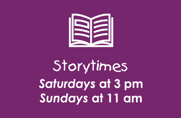 Storytimes: Saturdays at 3 pm and Sundays at 11 am